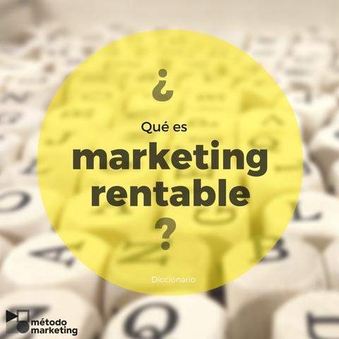 ¿Qué significa marketing rentable?